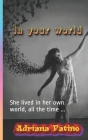In your world: She lived in her own world, all the time ... Cover Image