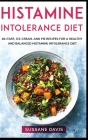 Histamine Intolerance Diet: 40+Tart, Ice-Cream, and Pie recipes for a healthy and balanced Histamine Intolerance diet Cover Image