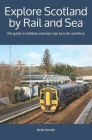 Explore Scotland by Rail and Sea: the guide to holidays and day trips by train and ferry Cover Image