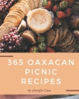 365 Oaxacan Picnic Recipes: Not Just an Oaxacan Picnic Cookbook! Cover Image