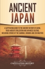 Ancient Japan: A Captivating Guide to the Ancient History of Japan, Their Ancient Civilization, and Japanese Culture, Including Stori Cover Image