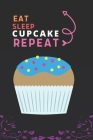 Eat Sleep Cupcake Repeat: Best Gift for Cupcake Lovers, 6 x 9 in, 110 pages book for Girl, boys, kids, school, students Cover Image