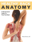 Healthy Back Anatomy: A Chiropractor's Guide to a Pain-Free Back [With Poster] Cover Image
