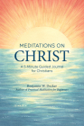 Meditations on Christ: A 5-Minute Guided Journal for Christians Cover Image