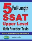 5 Full-Length SSAT Upper Level Math Practice Tests: The Practice You Need to Ace the SSAT Upper Level Math Test Cover Image