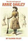 The Life and Legacy of Annie Oakley, Volume 7 (Oklahoma Western Biographies #7) Cover Image