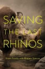 Saving the Last Rhinos: The Life of a Frontline Conservationist Cover Image