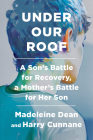 Under Our Roof: A Son's Battle for Recovery, a Mother's Battle for Her Son Cover Image