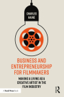 Business and Entrepreneurship for Filmmakers: Making a Living as a Creative Artist in the Film Industry Cover Image