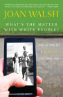 What's the Matter with White People?: Why We Long for a Golden Age That Never Was Cover Image