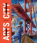 San Francisco: Arts for the City: Civic Art and Urban Change, 1932-2012 Cover Image
