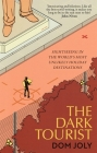 The Dark Tourist: Sightseeing in the world's most unlikely holiday destinations Cover Image