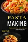 Pasta Making: Welcome to Pasta World (Pasta Cookbook With Easy Recipes & Fresh Pasta) Cover Image