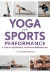 Yoga for Sports Performance: A Guide for Yoga Therapists, Yoga Teachers and Bodyworkers Cover Image