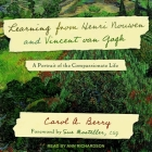 Learning from Henri Nouwen and Vincent Van Gogh Lib/E: A Portrait of the Compassionate Life Cover Image