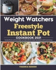 Weight Watchers Freestyle Instant Pot Cookbook 2021: The Most Effective and Easiest Weight Loss Program With 200+ Simple Tasty Instant Pot WW Freestyl Cover Image