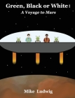 Green, Black or White: A Voyage to Mars Cover Image