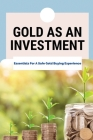 Gold As An Investment: Essentials For A Safe Gold Buying Experience: Gold Bullion Cover Image