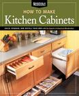 How to Make Kitchen Cabinets (Best of American Woodworker): Build, Upgrade, and Install Your Own with the Experts at American Woodworker Cover Image