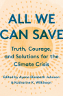 All We Can Save: Truth, Courage, and Solutions for the Climate Crisis Cover Image