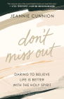 Don't Miss Out: Daring to Believe Life Is Better with the Holy Spirit Cover Image