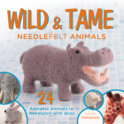 Wild and Tame Needlefelt Animals: 24 Adorable Animals to Needlefelt with Wool Cover Image