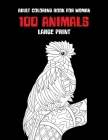 Adult Coloring Book for Woman - 100 Animals - Large Print Cover Image