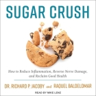 Sugar Crush: How to Reduce Inflammation, Reverse Nerve Damage, and Reclaim Good Health Cover Image