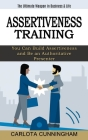 Assertiveness Training: The Ultimate Weapon in Business & Life (You Can Build Assertiveness and Be an Authoritative Presenter) Cover Image