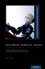 Exploring Robotic Minds: Actions, Symbols, and Consciousness as Self-Organizing Dynamic Phenomena Cover Image
