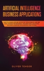 Artificial Intelligence Business Applications: How to Learn Applied Artificial Intelligence and Use Data Science for Business. Includes Data Analytics Cover Image