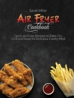 Air Fryer Cookbook: Quick and Easy Recipes to Bake, Fry, Grill and Roast for Delicious Family Meal Cover Image