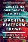 Machine, Platform, Crowd: Harnessing Our Digital Future Cover Image