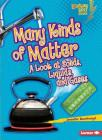 Many Kinds of Matter: A Look at Solids, Liquids, and Gases (Lightning Bolt Books: Exploring Physical Science) Cover Image