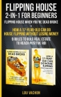Flipping House 2 In 1 For Beginners: Flipping House When You're Dead Broke + How a 17-Year-Old Can Do House Flipping Without Losing Money - 9 Rules to Cover Image