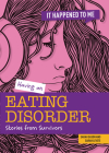 Having an Eating Disorder: Stories from Survivors (It Happened to Me) Cover Image