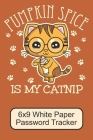 Pumpkin Spice Is My Catnip/ 6x9 White Paper Password Tracker: Cute, Adorable Kawaii Kitten/ The Perfect Notebook For Writing Down Your Internet Passwo Cover Image