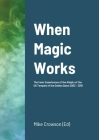 When Magic Works: The Inner Experiences of the Adepts of the UK Temples of the Golden Dawn 2003 - 2018 Cover Image