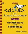DITA for Practitioners Volume 1: Architecture and Technology Cover Image