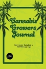 Cannabis Growers Journal: Marijuana Growing & Harvesting Log, Grow, Keeping Track Of Details, Record Strains, Medical & Recreational Weed Refere Cover Image