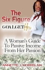 The Six Figure Goal GetHER: A Woman's Guide to Passive Income From Their Passion Cover Image