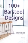 100+ Barstool Designs: Quick & Easy Way to Find What You're Looking For! Cover Image