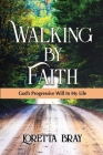 Walking by Faith: God's Progressive Will In My Life Cover Image
