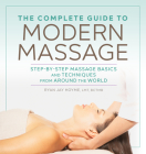 The Complete Guide to Modern Massage: Step-By-Step Massage Basics and Techniques from Around the World Cover Image