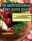 The Mediterranean Diet Recipe Book: 2 Books in 1: 200 + Easy Recipes to Start a Heathy Lifestyle!!! Taste the Mediterranean Meals Flavor and Follow th Cover Image
