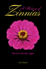 A History of Zinnias: Flower for the Ages Cover Image