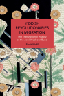 Yiddish Revolutionaries in Migration: The Transnational History of the Jewish Labour Bund (Historical Materialism) Cover Image