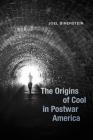 The Origins of Cool in Postwar America Cover Image
