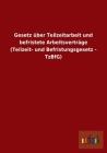 Gesetz über Teilzeitarbeit und befristete Arbeitsverträge (Teilzeit- und Befristungsgesetz - TzBfG) Cover Image