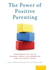 The Power of Positive Parenting: Transforming the Lives of Children, Parents, and Communities Using the Triple P System Cover Image